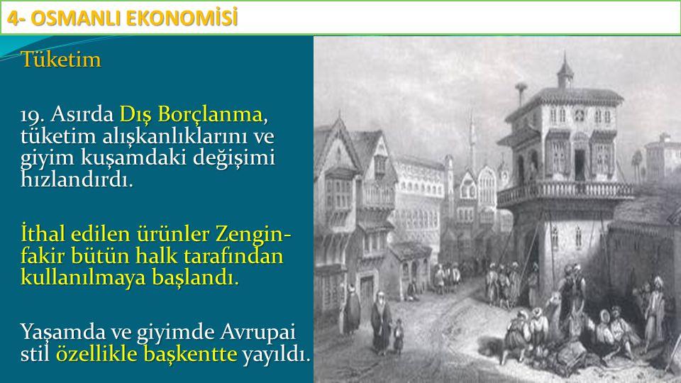 Tüketim 19. Asırda Dış Borçlanma, tüketim alışkanlıklarını ve giyim kuşamdaki değişimi hızlandırdı. İthal edilen ürünler Zengin- fakir bütün halk tara