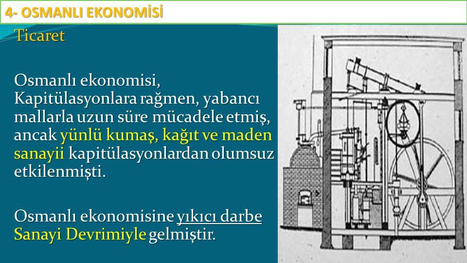 Ticaret Osmanlı ekonomisi, Kapitülasyonlara rağmen, yabancı mallarla uzun süre mücadele etmiş, ancak yünlü kumaş, kağıt ve maden sanayii kapitülasyonl