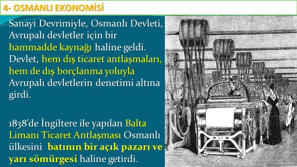 Sanayi Devrimiyle, Osmanlı Devleti, Avrupalı devletler için bir hammadde kaynağı haline geldi. Devlet, hem dış ticaret antlaşmaları, hem de dış borçla