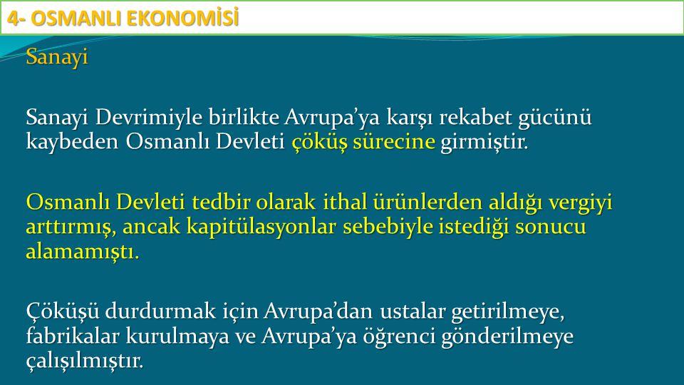 Sanayi Sanayi Devrimiyle birlikte Avrupa'ya karşı rekabet gücünü kaybeden Osmanlı Devleti çöküş sürecine girmiştir. Osmanlı Devleti tedbir olarak itha