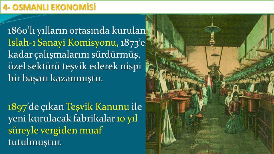 1860'lı yılların ortasında kurulan Islah-ı Sanayi Komisyonu, 1873'e kadar çalışmalarını sürdürmüş, özel sektörü teşvik ederek nispi bir başarı kazanmı