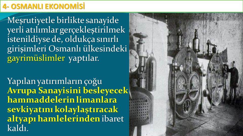 Meşrutiyetle birlikte sanayide yerli atılımlar gerçekleştirilmek istenildiyse de, oldukça sınırlı girişimleri Osmanlı ülkesindeki gayrimüslimler yaptı