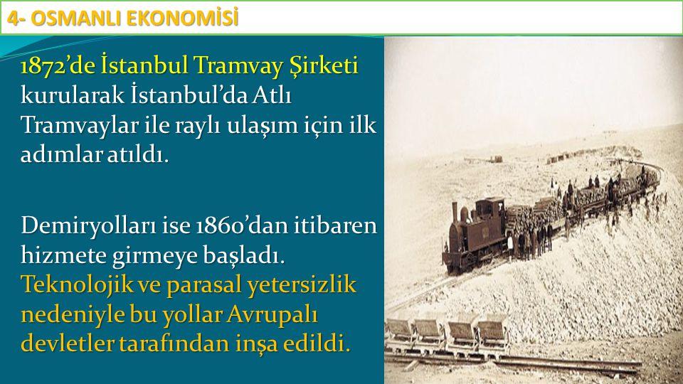 1872'de İstanbul Tramvay Şirketi kurularak İstanbul'da Atlı Tramvaylar ile raylı ulaşım için ilk adımlar atıldı. Demiryolları ise 1860'dan itibaren hi