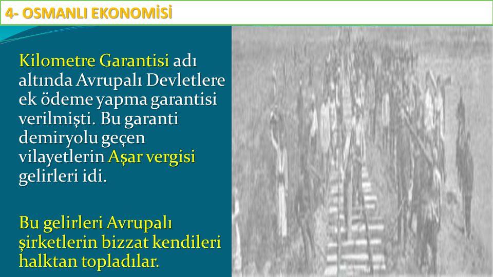 Kilometre Garantisi adı altında Avrupalı Devletlere ek ödeme yapma garantisi verilmişti. Bu garanti demiryolu geçen vilayetlerin Aşar vergisi gelirler