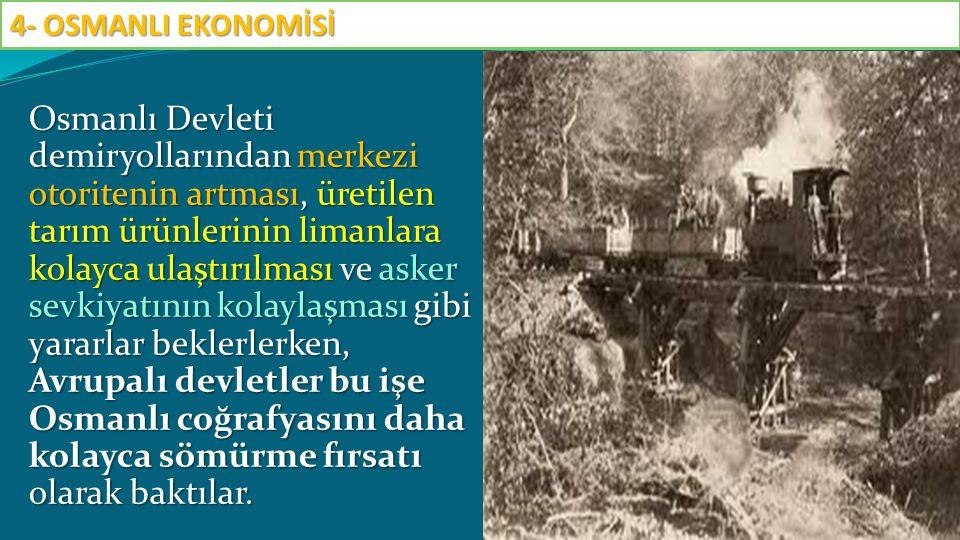 Osmanlı Devleti demiryollarından merkezi otoritenin artması, üretilen tarım ürünlerinin limanlara kolayca ulaştırılması ve asker sevkiyatının kolaylaş