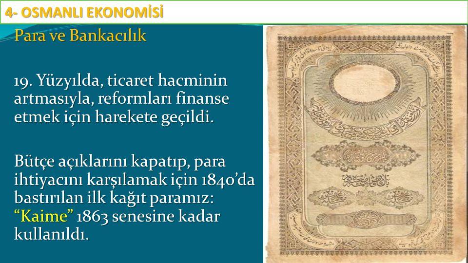 Para ve Bankacılık 19. Yüzyılda, ticaret hacminin artmasıyla, reformları finanse etmek için harekete geçildi. Bütçe açıklarını kapatıp, para ihtiyacın