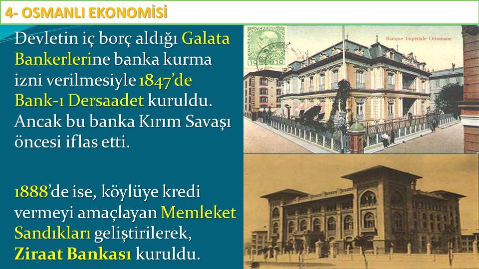 Devletin iç borç aldığı Galata Bankerlerine banka kurma izni verilmesiyle 1847'de Bank-ı Dersaadet kuruldu. Ancak bu banka Kırım Savaşı öncesi iflas e