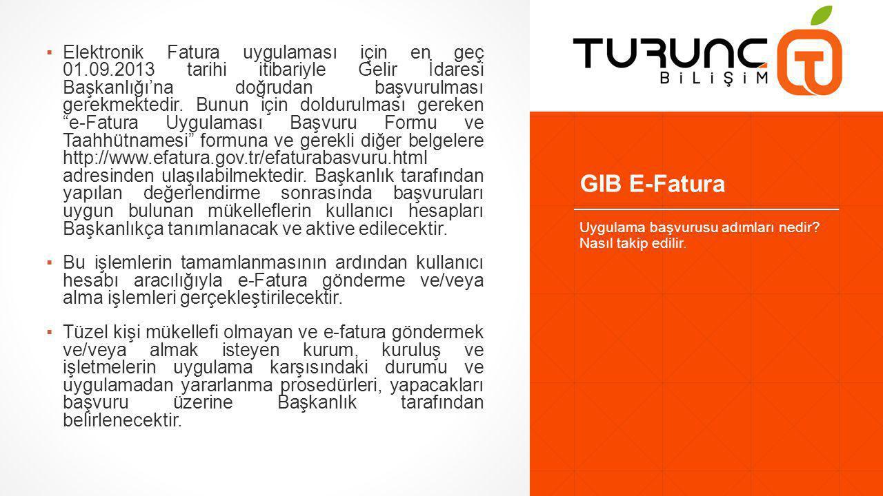 GIB E-Fatura ▪Elektronik Fatura uygulaması için en geç 01.09.2013 tarihi itibariyle Gelir İdaresi Başkanlığı'na doğrudan başvurulması gerekmektedir.