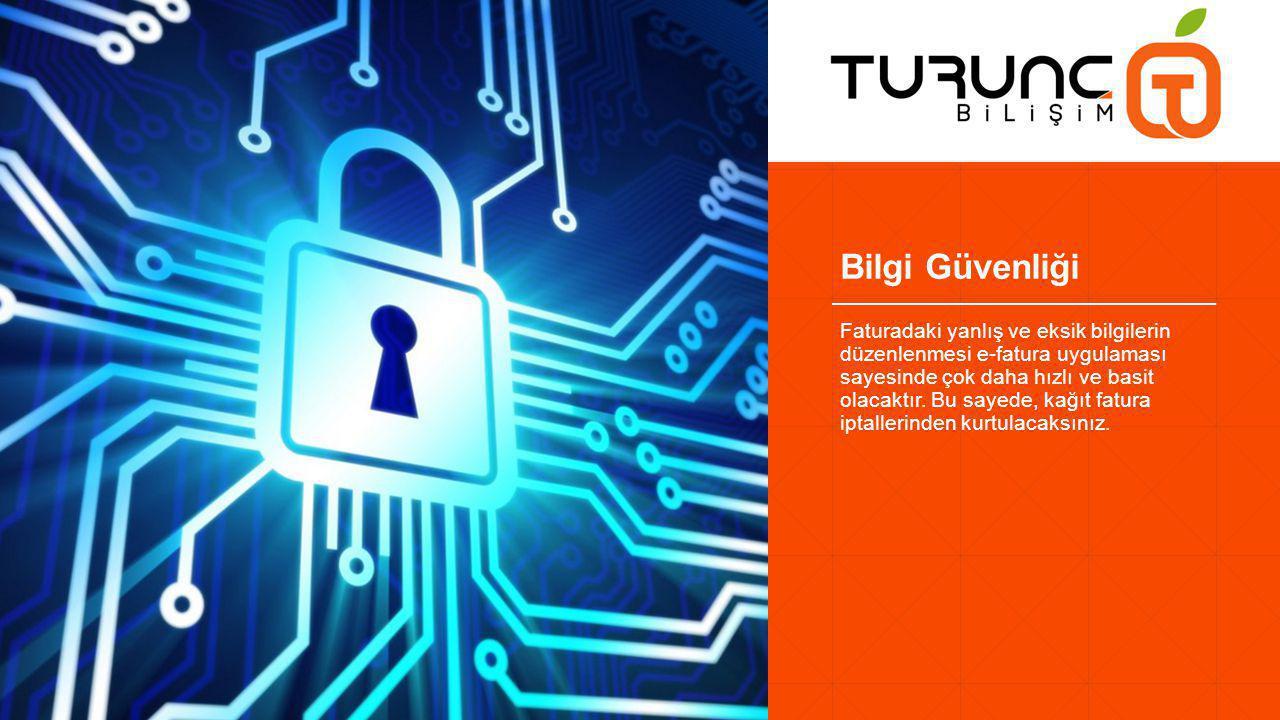 Bilgi Güvenliği Faturadaki yanlış ve eksik bilgilerin düzenlenmesi e-fatura uygulaması sayesinde çok daha hızlı ve basit olacaktır.