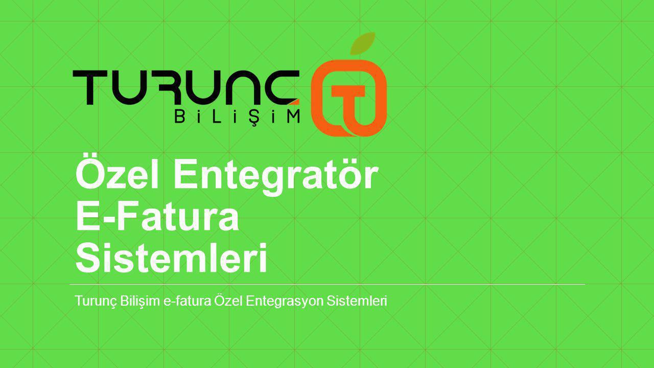 Özel Entegratör E-Fatura Sistemleri Turunç Bilişim e-fatura Özel Entegrasyon Sistemleri