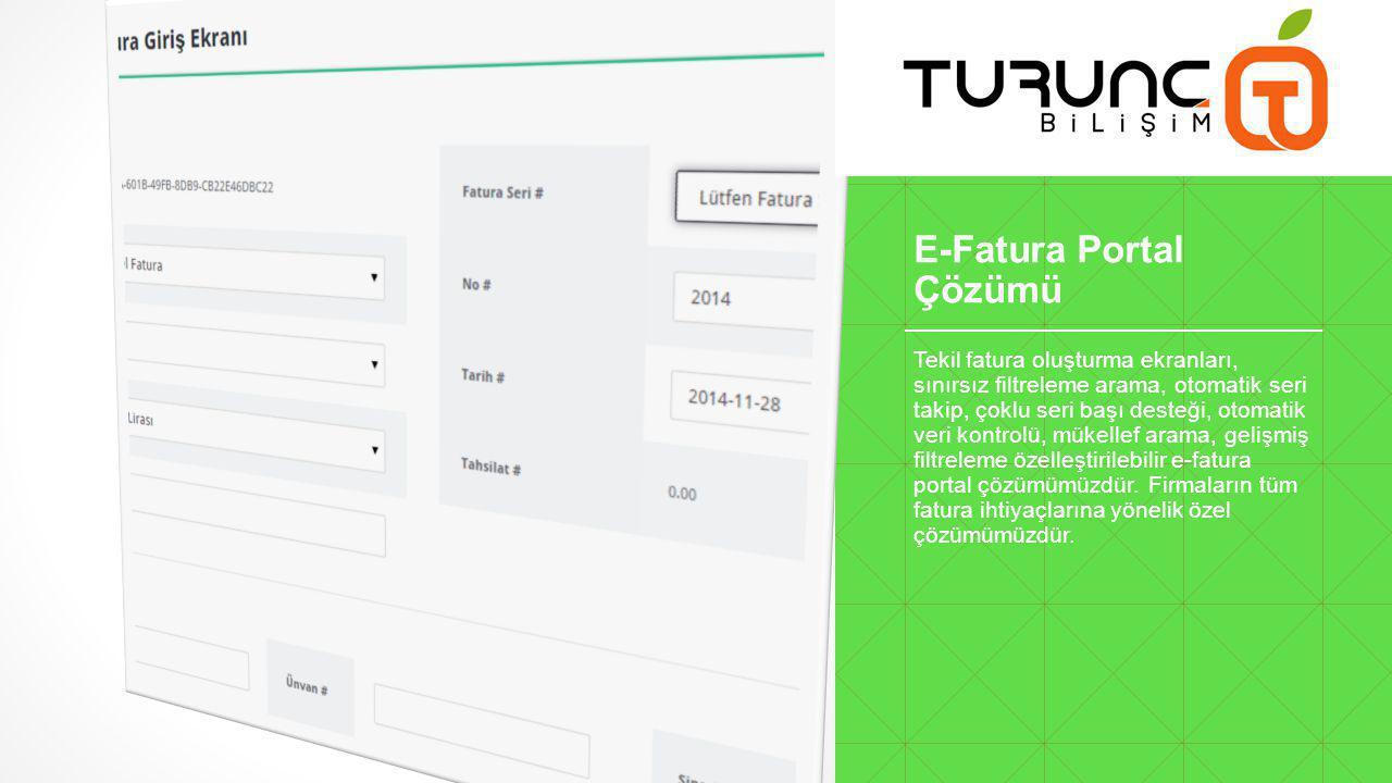 E-Fatura Portal Çözümü Tekil fatura oluşturma ekranları, sınırsız filtreleme arama, otomatik seri takip, çoklu seri başı desteği, otomatik veri kontrolü, mükellef arama, gelişmiş filtreleme özelleştirilebilir e-fatura portal çözümümüzdür.