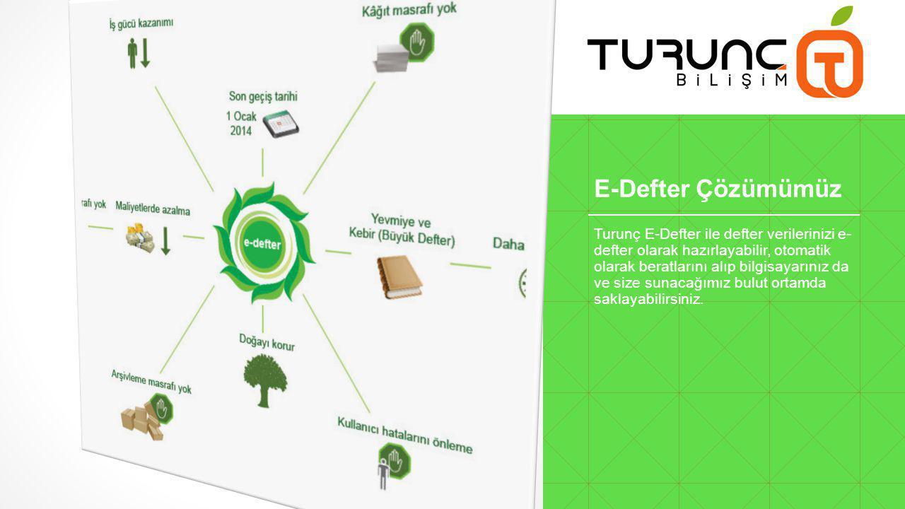 E-Defter Çözümümüz Turunç E-Defter ile defter verilerinizi e- defter olarak hazırlayabilir, otomatik olarak beratlarını alıp bilgisayarınız da ve size sunacağımız bulut ortamda saklayabilirsiniz.