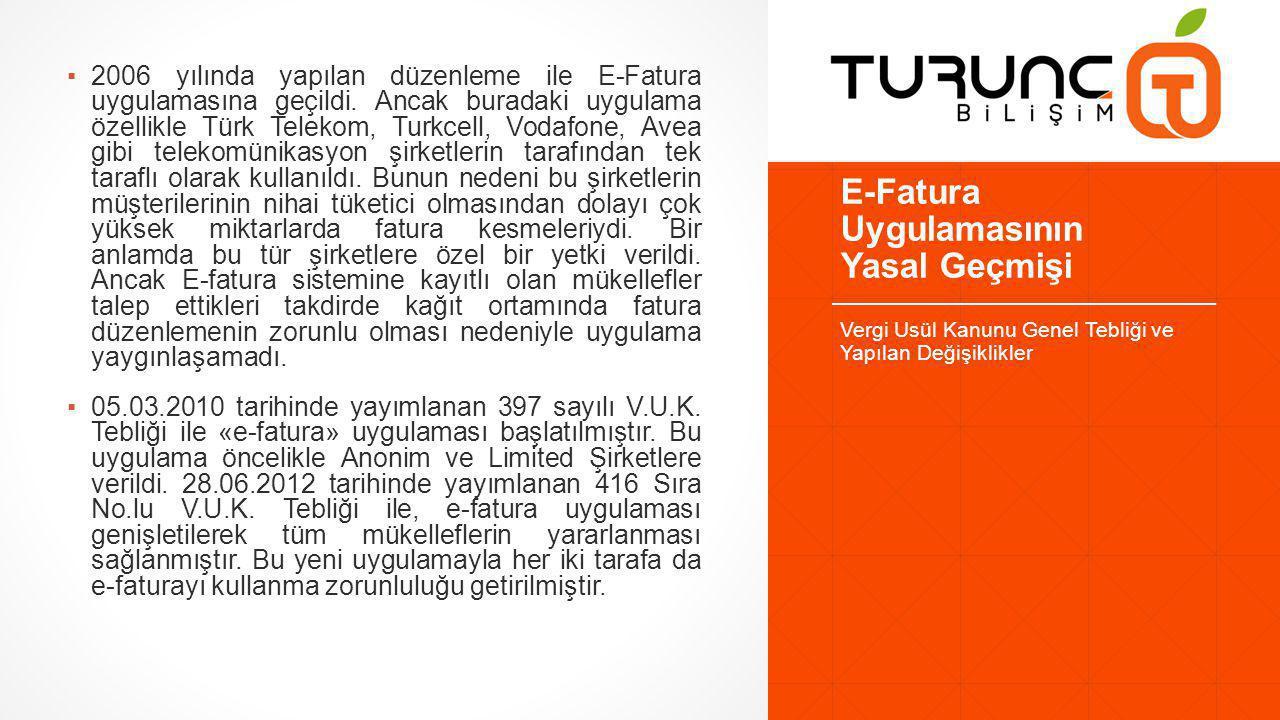E-Fatura Uygulamasının Yasal Geçmişi ▪2006 yılında yapılan düzenleme ile E-Fatura uygulamasına geçildi.