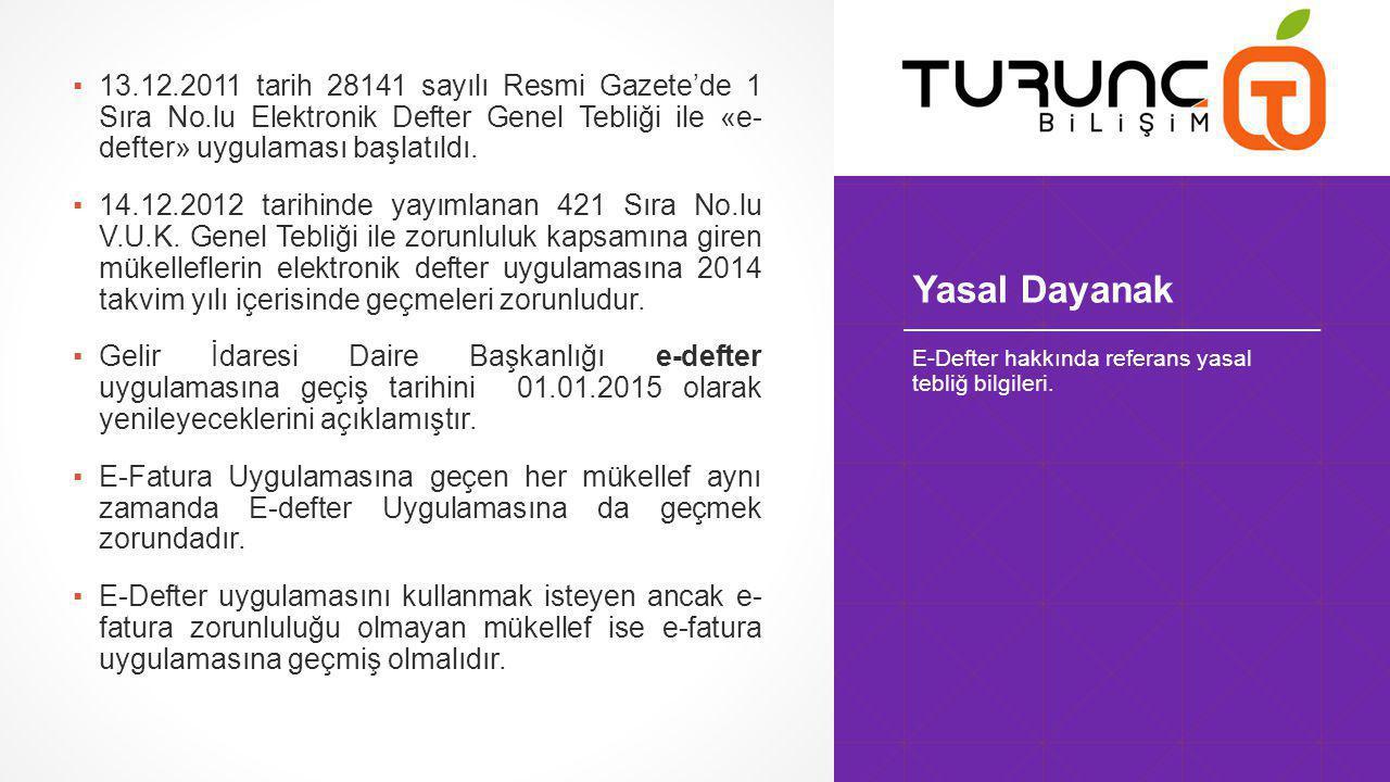 Yasal Dayanak ▪13.12.2011 tarih 28141 sayılı Resmi Gazete'de 1 Sıra No.lu Elektronik Defter Genel Tebliği ile «e- defter» uygulaması başlatıldı.