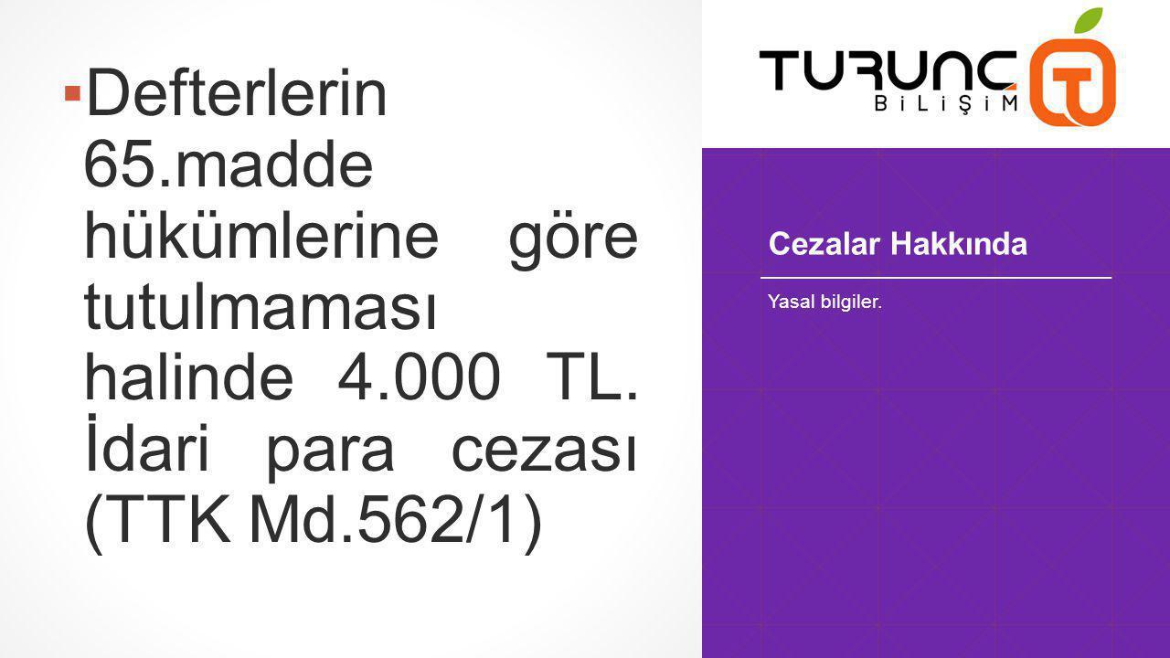 Cezalar Hakkında ▪Defterlerin 65.madde hükümlerine göre tutulmaması halinde 4.000 TL.