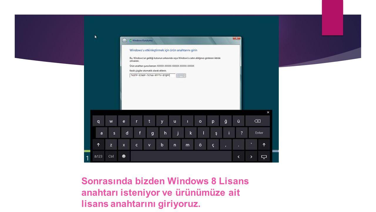 Sonrasında bizden Windows 8 Lisans anahtarı isteniyor ve ürünümüze ait lisans anahtarını giriyoruz.