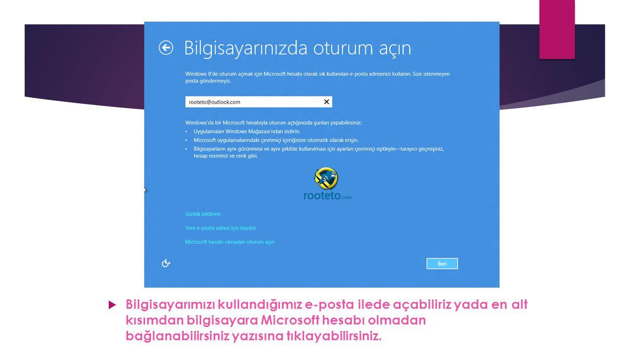  Bilgisayarımızı kullandığımız e-posta ilede açabiliriz yada en alt kısımdan bilgisayara Microsoft hesabı olmadan bağlanabilirsiniz yazısına tıklayab