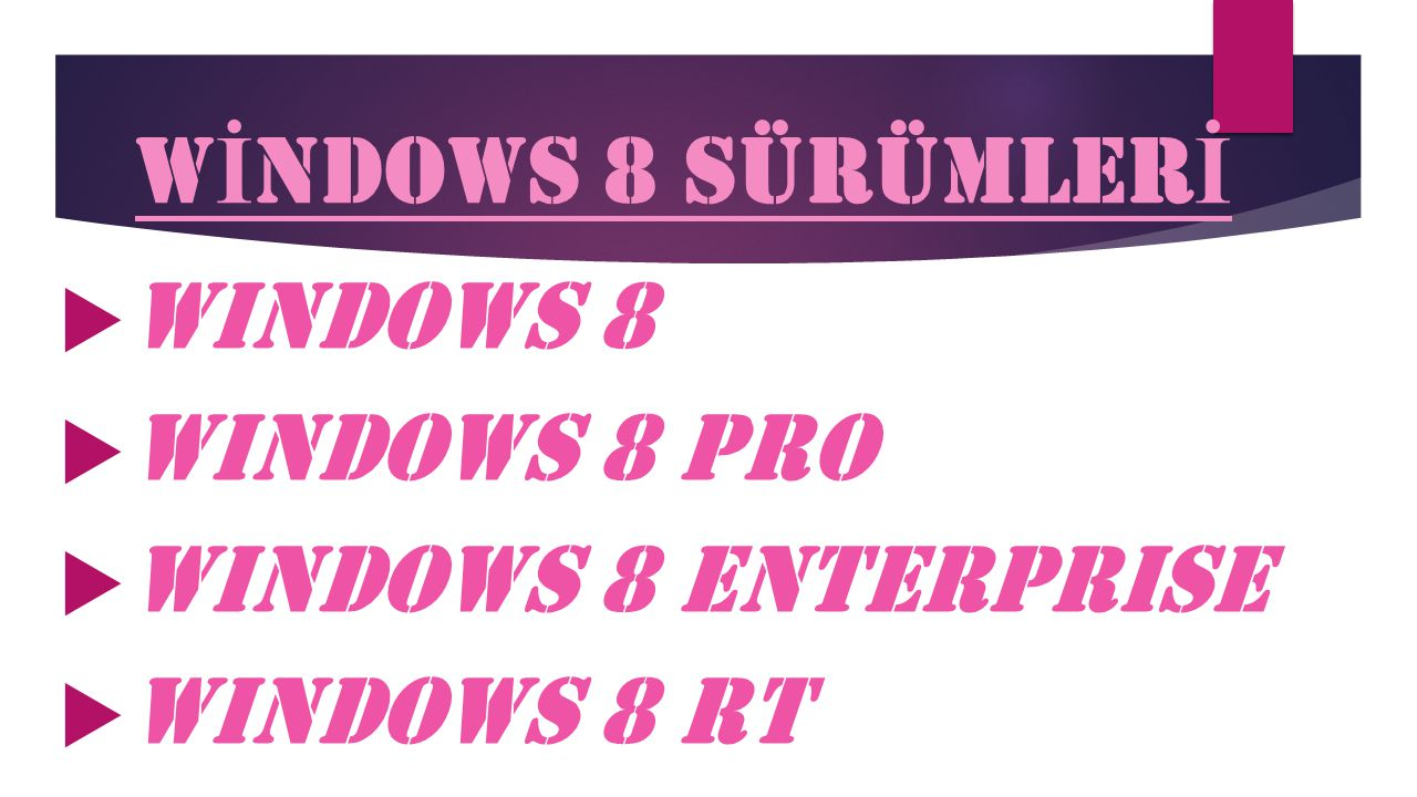 W İ NDOWS 8 SÜRÜMLER İ  Windows 8  Windows 8 Pro  Windows 8 Enterprise  Windows 8 Rt
