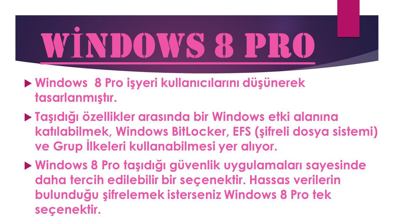 W İ NDOWS 8 PRO  Windows 8 Pro işyeri kullanıcılarını düşünerek tasarlanmıştır.  Taşıdığı özellikler arasında bir Windows etki alanına katılabilmek,