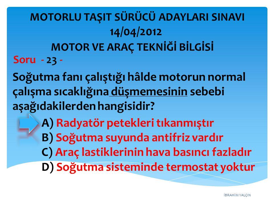 İBRAHİM YALÇIN Soğutma fanı çalıştığı hâlde motorun normal çalışma sıcaklığına düşmemesinin sebebi aşağıdakilerden hangisidir.