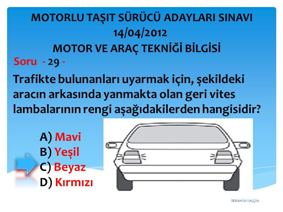 İBRAHİM YALÇIN Trafikte bulunanları uyarmak için, şekildeki aracın arkasında yanmakta olan geri vites lambalarının rengi aşağıdakilerden hangisidir.