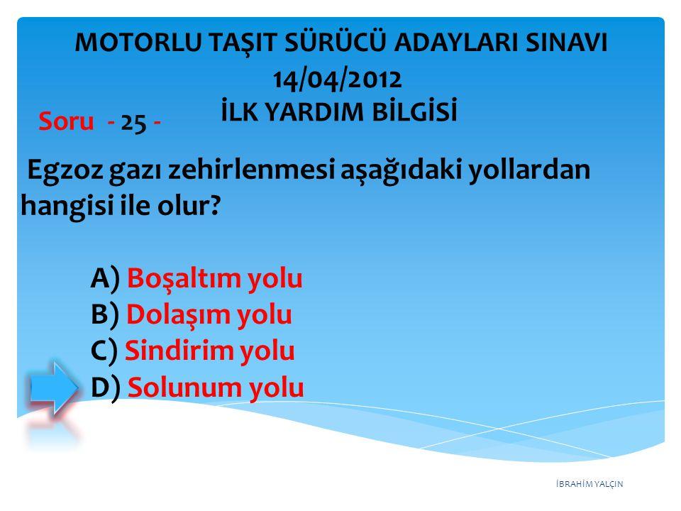 İBRAHİM YALÇIN A) Boşaltım yolu B) Dolaşım yolu C) Sindirim yolu D) Solunum yolu Egzoz gazı zehirlenmesi aşağıdaki yollardan hangisi ile olur.
