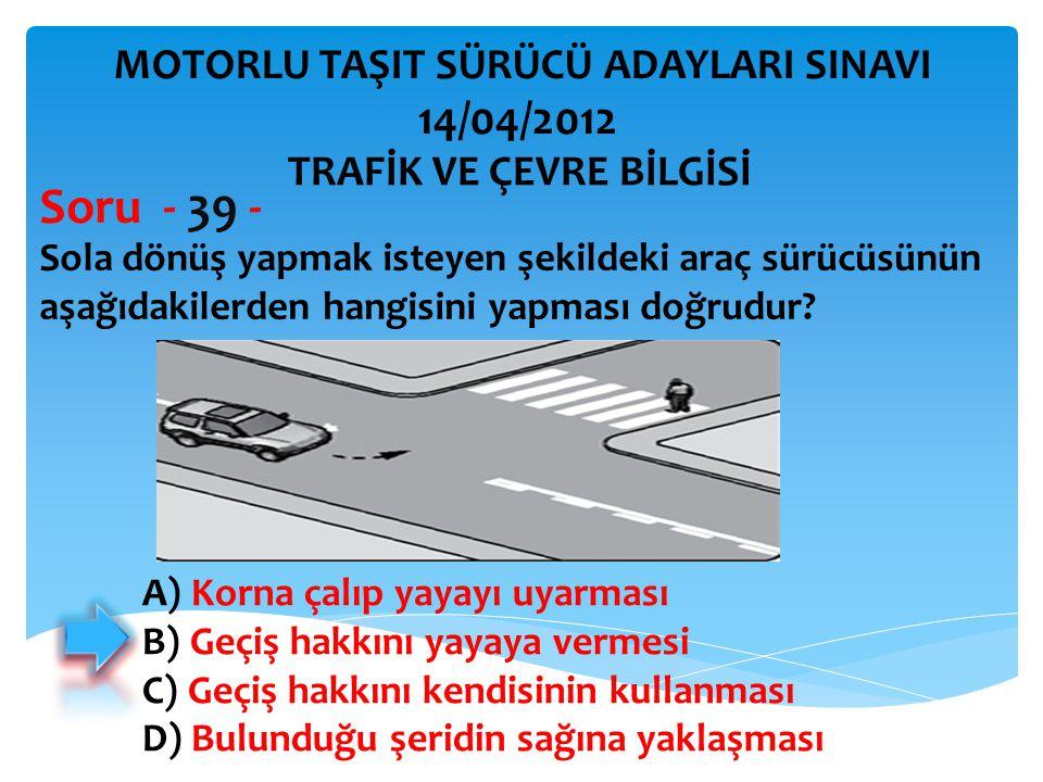 Sola dönüş yapmak isteyen şekildeki araç sürücüsünün aşağıdakilerden hangisini yapması doğrudur.