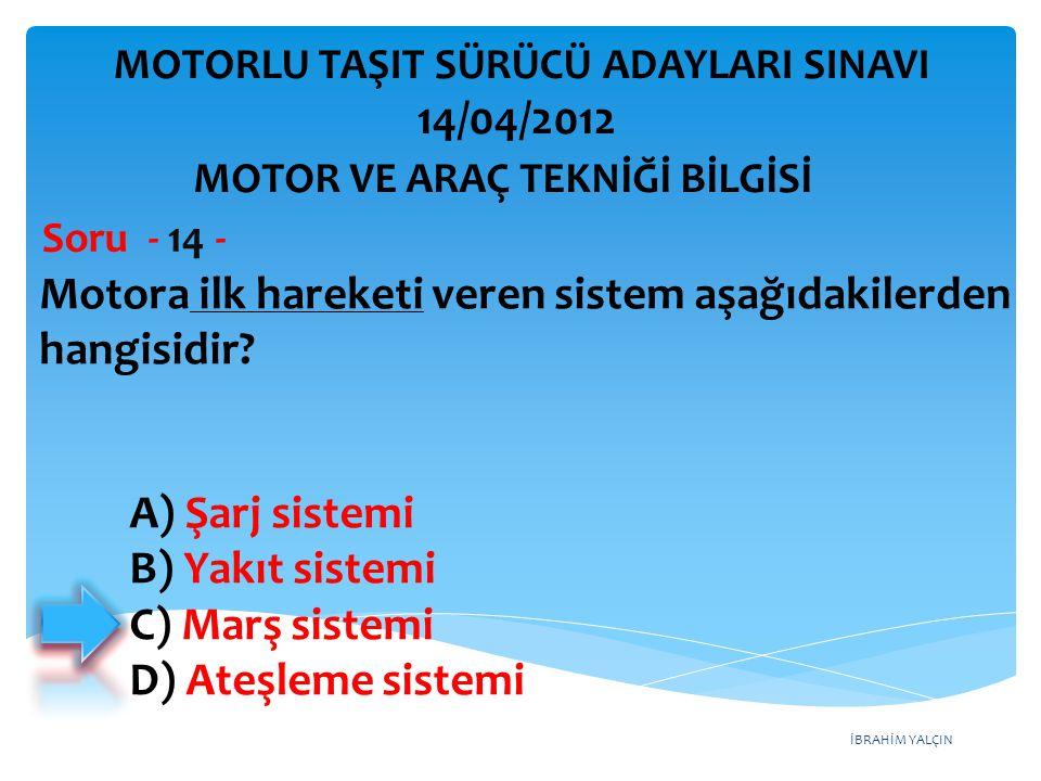 İBRAHİM YALÇIN Motora ilk hareketi veren sistem aşağıdakilerden hangisidir.
