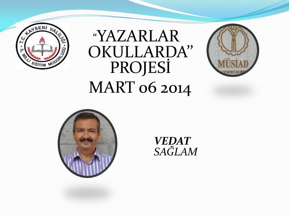YAZARLAR OKULLARDA'' PROJESİ MART 06 2014 VEDAT SAĞLAM