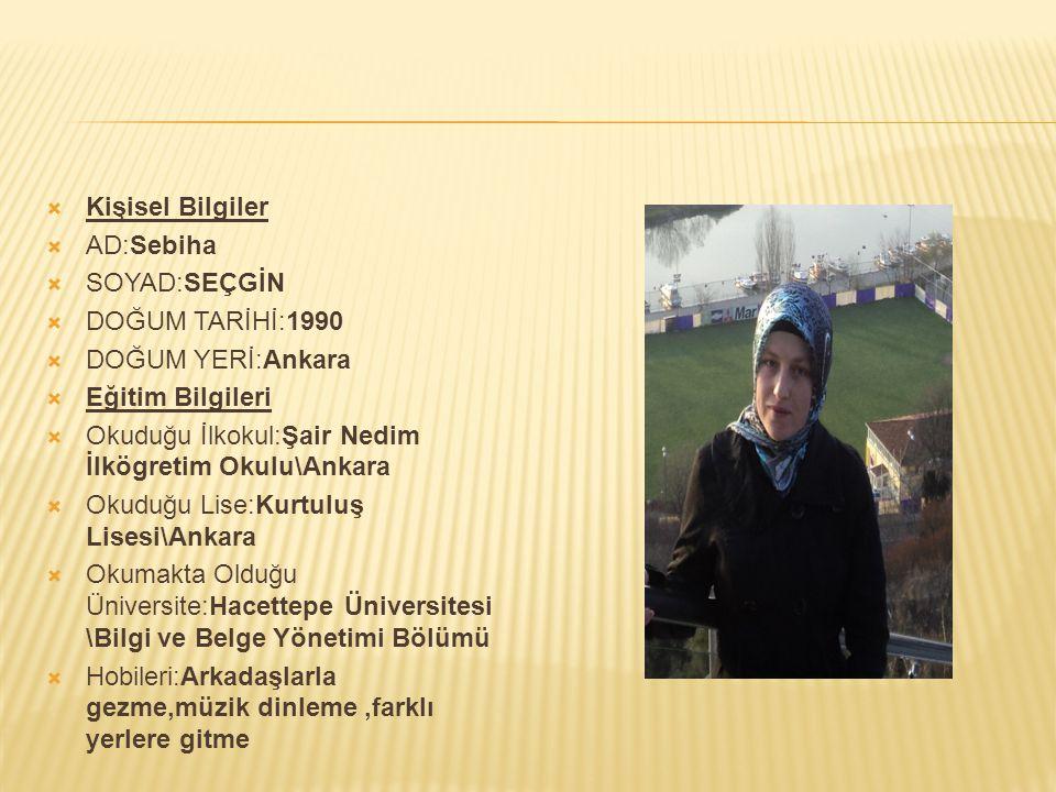  Kişisel Bilgiler  AD:Sebiha  SOYAD:SEÇGİN  DOĞUM TARİHİ:1990  DOĞUM YERİ:Ankara  Eğitim Bilgileri  Okuduğu İlkokul:Şair Nedim İlkögretim Okulu