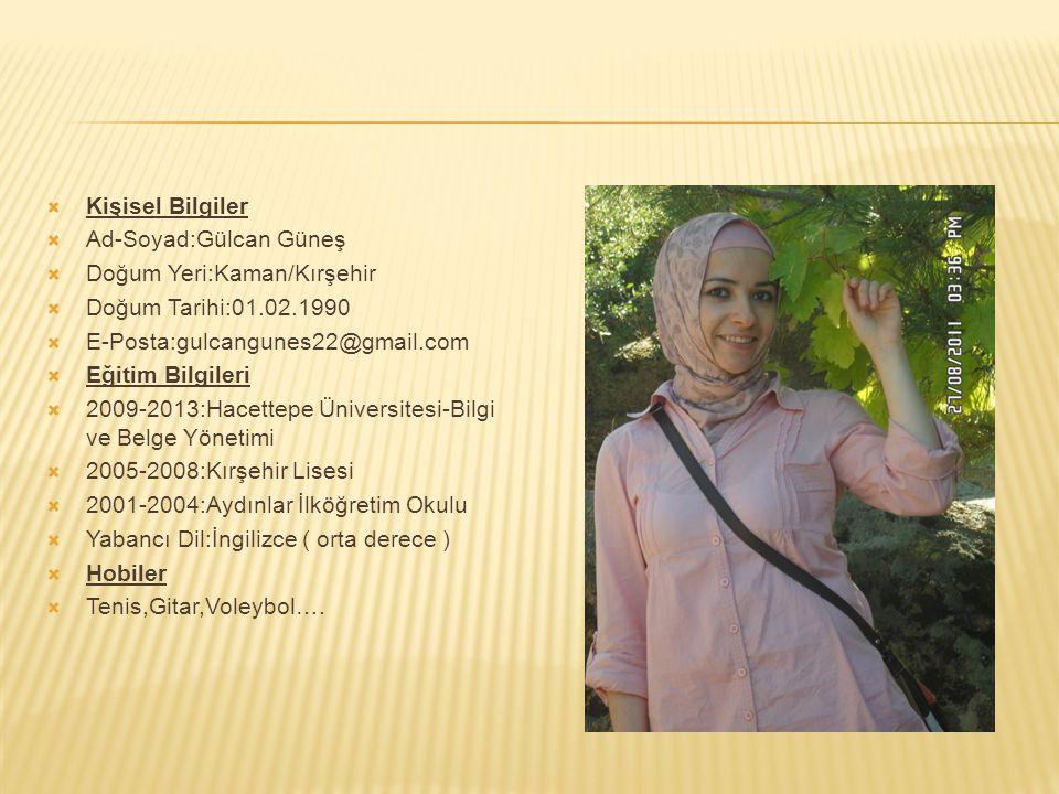  Kişisel Bilgiler  Ad-Soyad:Gülcan Güneş  Doğum Yeri:Kaman/Kırşehir  Doğum Tarihi:01.02.1990  E-Posta:gulcangunes22@gmail.com  Eğitim Bilgileri