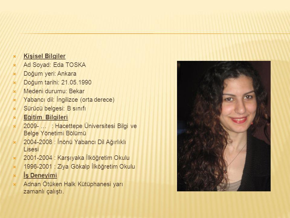  Kişisel Bilgiler  Ad Soyad: Eda TOSKA  Doğum yeri: Ankara  Doğum tarihi: 21.05.1990  Medeni durumu: Bekar  Yabancı dil: İngilizce (orta derece)