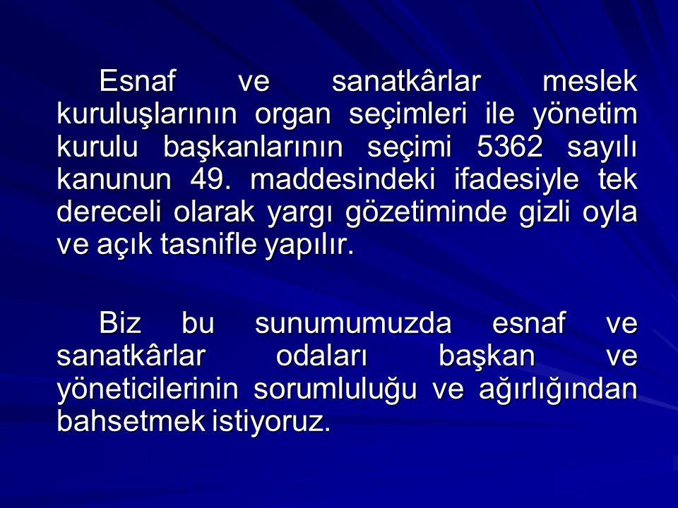 Esnaf ve sanatkârlar meslek kuruluşlarının organ seçimleri ile yönetim kurulu başkanlarının seçimi 5362 sayılı kanunun 49.