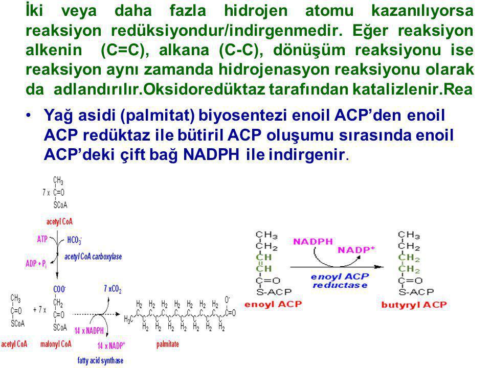 İki veya daha fazla hidrojen atomu kazanılıyorsa reaksiyon redüksiyondur/indirgenmedir. Eğer reaksiyon alkenin (C=C), alkana (C-C), dönüşüm reaksiyonu