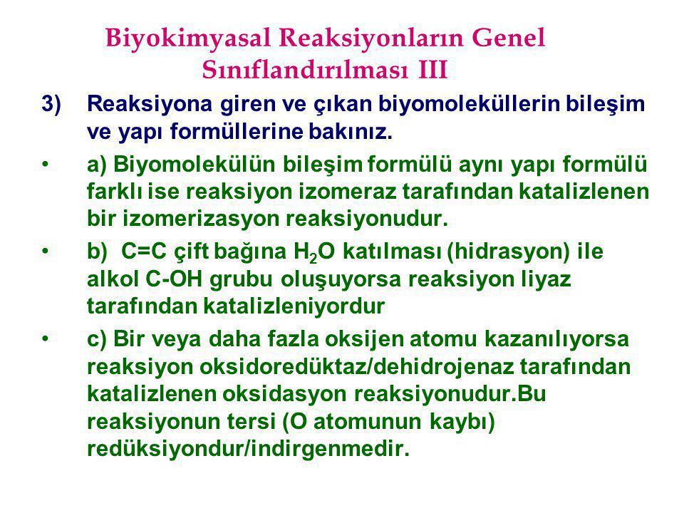 Biyokimyasal Reaksiyonların Genel Sınıflandırılması III 3) Reaksiyona giren ve çıkan biyomoleküllerin bileşim ve yapı formüllerine bakınız. a) Biyomol