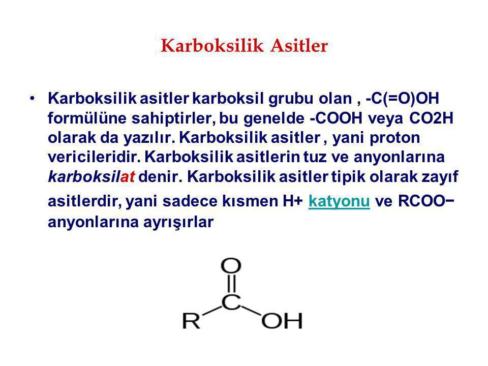 Karboksilik Asitler Karboksilik asitler karboksil grubu olan, -C(=O)OH formülüne sahiptirler, bu genelde -COOH veya CO2H olarak da yazılır. Karboksili