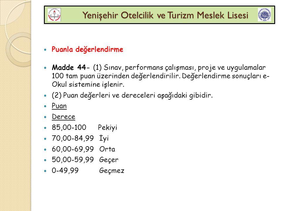 Yenişehir Otelcilik ve Turizm Meslek Lisesi Yenişehir Otelcilik ve Turizm Meslek Lisesi Puanla değerlendirme Madde 44- (1) Sınav, performans çalışması