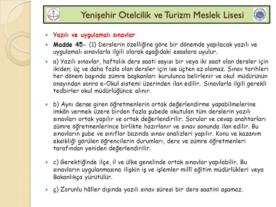 Yenişehir Otelcilik ve Turizm Meslek Lisesi Yenişehir Otelcilik ve Turizm Meslek Lisesi Yazılı ve uygulamalı sınavlar Madde 45- (1) Derslerin özelliği
