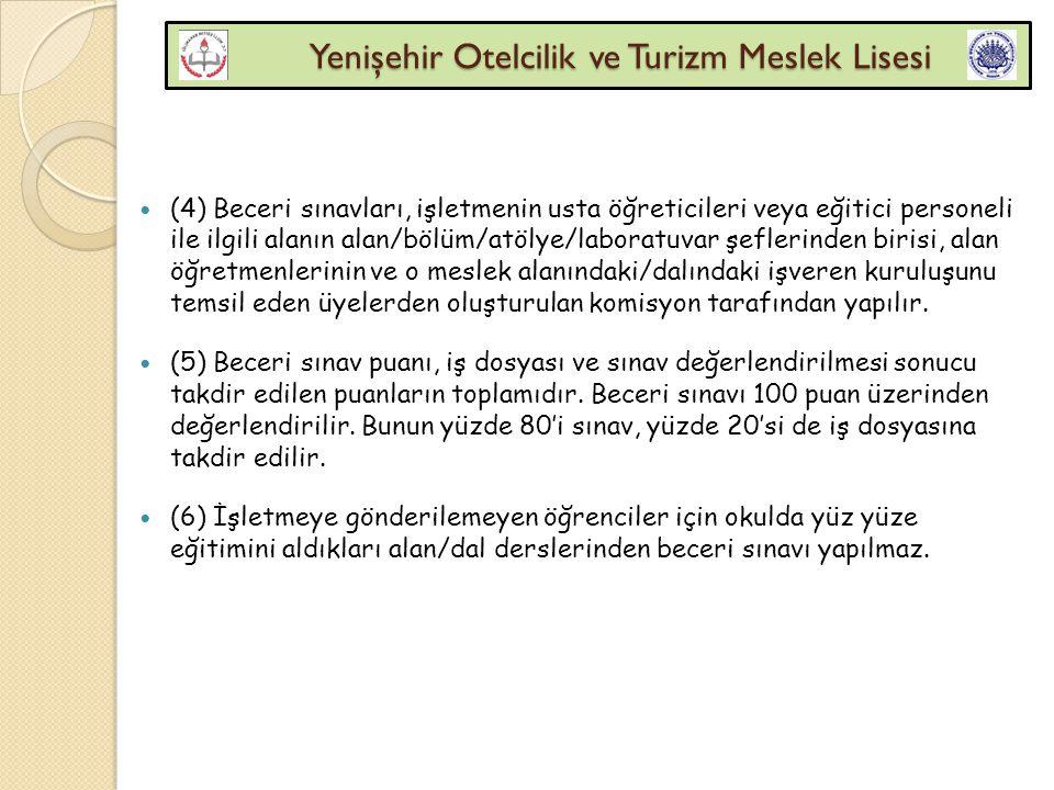 Yenişehir Otelcilik ve Turizm Meslek Lisesi Yenişehir Otelcilik ve Turizm Meslek Lisesi (4) Beceri sınavları, işletmenin usta öğreticileri veya eğitic