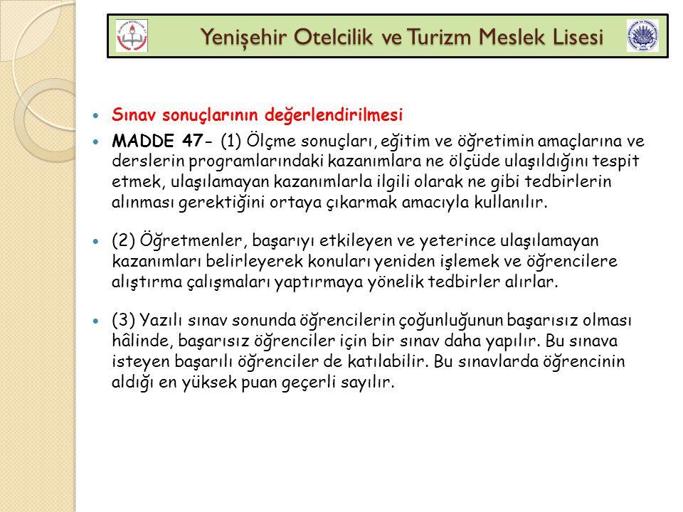 Yenişehir Otelcilik ve Turizm Meslek Lisesi Yenişehir Otelcilik ve Turizm Meslek Lisesi Sınav sonuçlarının değerlendirilmesi MADDE 47- (1) Ölçme sonuç