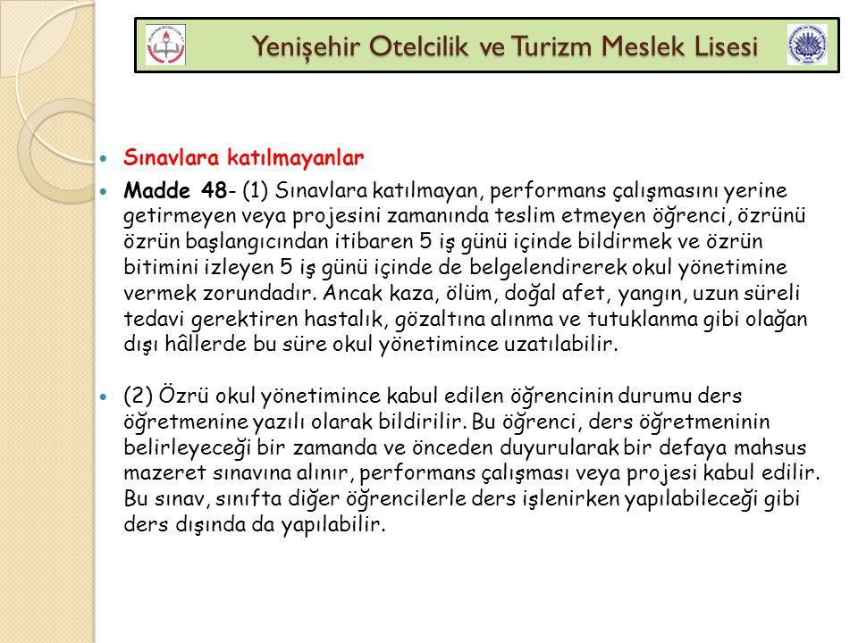 Yenişehir Otelcilik ve Turizm Meslek Lisesi Yenişehir Otelcilik ve Turizm Meslek Lisesi Sınavlara katılmayanlar Madde 48- (1) Sınavlara katılmayan, pe