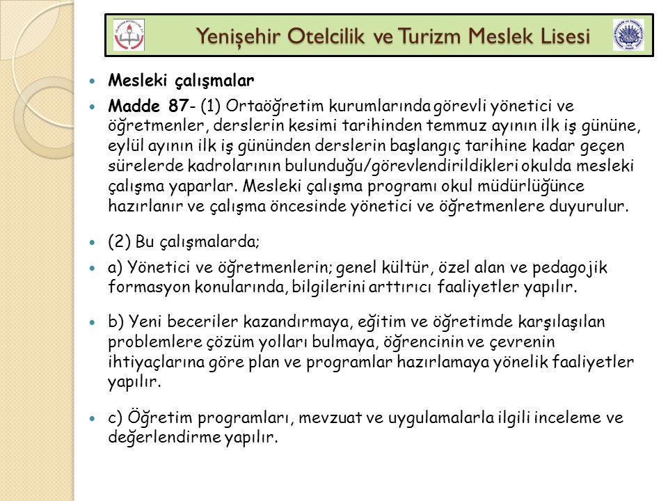 Yenişehir Otelcilik ve Turizm Meslek Lisesi Yenişehir Otelcilik ve Turizm Meslek Lisesi Mesleki çalışmalar Madde 87- (1) Ortaöğretim kurumlarında göre