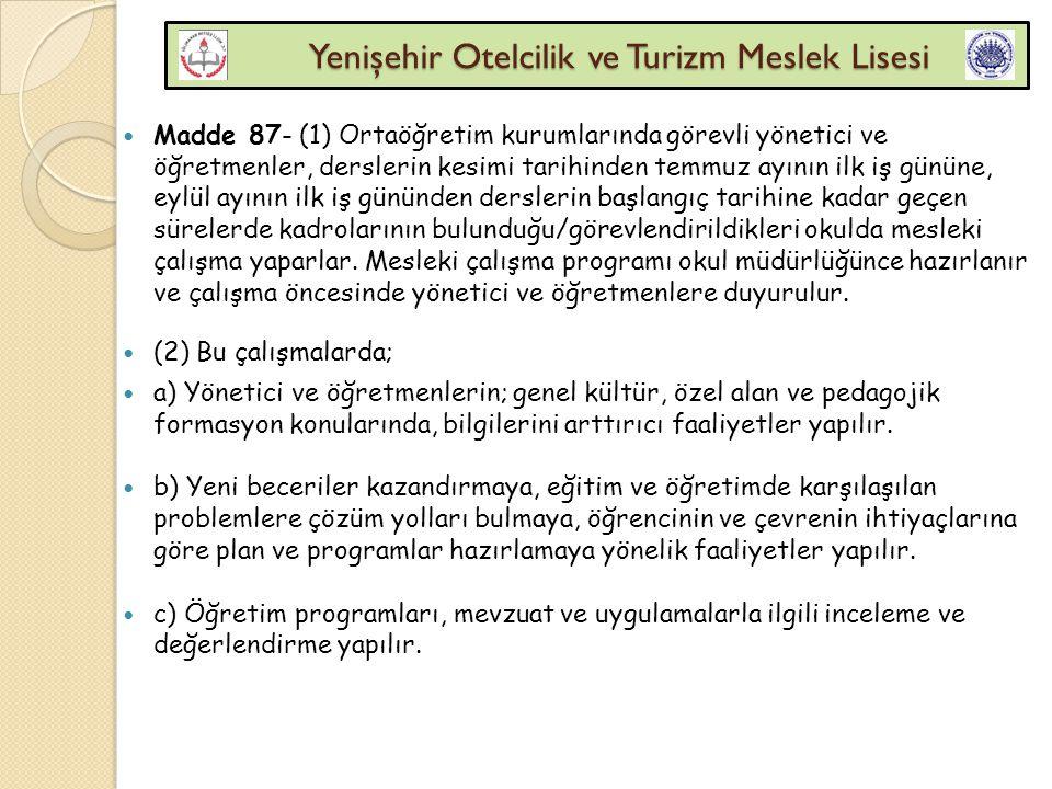 Yenişehir Otelcilik ve Turizm Meslek Lisesi Yenişehir Otelcilik ve Turizm Meslek Lisesi Madde 87- (1) Ortaöğretim kurumlarında görevli yönetici ve öğr