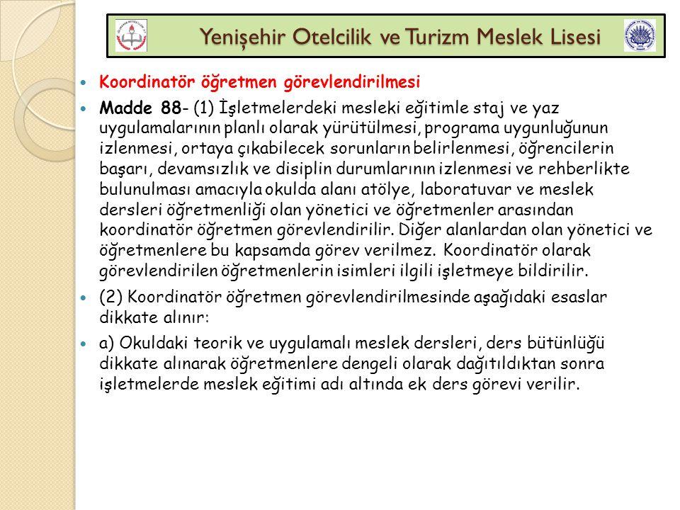 Yenişehir Otelcilik ve Turizm Meslek Lisesi Yenişehir Otelcilik ve Turizm Meslek Lisesi Koordinatör öğretmen görevlendirilmesi Madde 88- (1) İşletmele