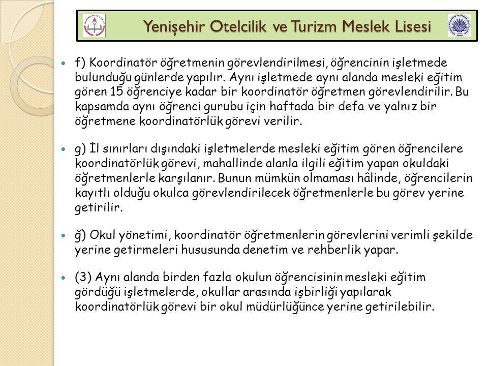 Yenişehir Otelcilik ve Turizm Meslek Lisesi Yenişehir Otelcilik ve Turizm Meslek Lisesi f) Koordinatör öğretmenin görevlendirilmesi, öğrencinin işletm