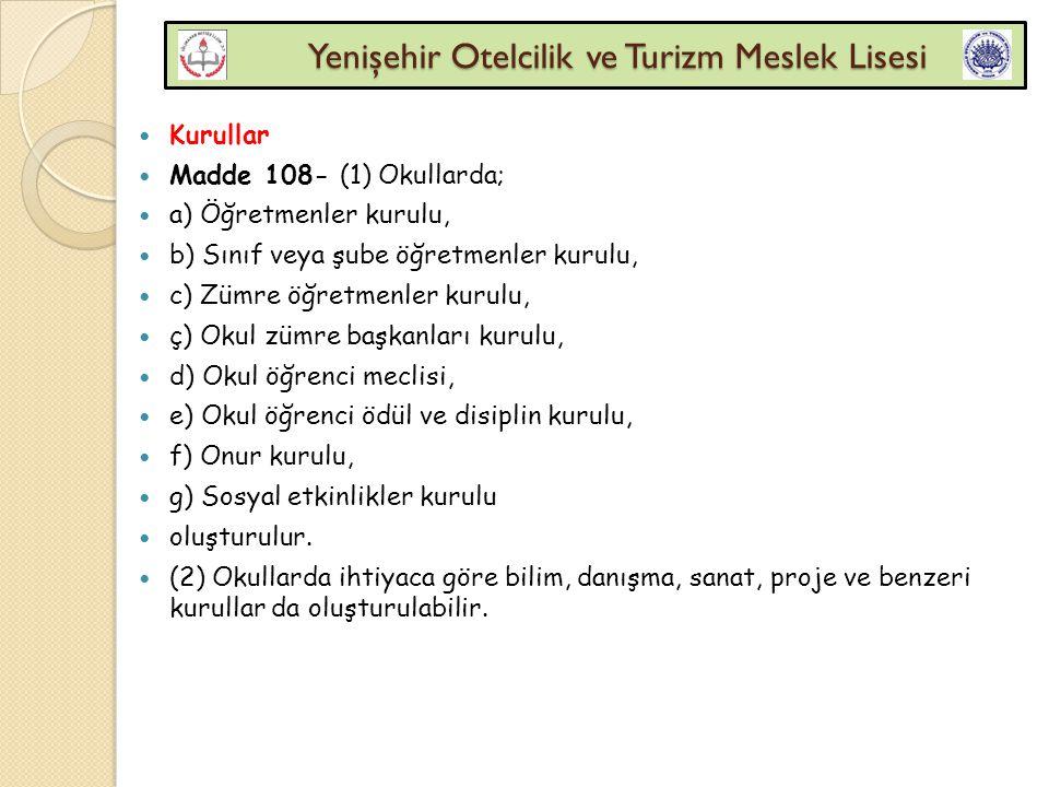 Yenişehir Otelcilik ve Turizm Meslek Lisesi Yenişehir Otelcilik ve Turizm Meslek Lisesi Kurullar Madde 108- (1) Okullarda; a) Öğretmenler kurulu, b) S