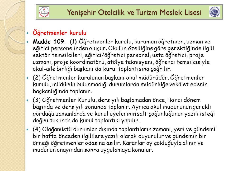Yenişehir Otelcilik ve Turizm Meslek Lisesi Yenişehir Otelcilik ve Turizm Meslek Lisesi Öğretmenler kurulu Madde 109- (1) Öğretmenler kurulu, kurumun
