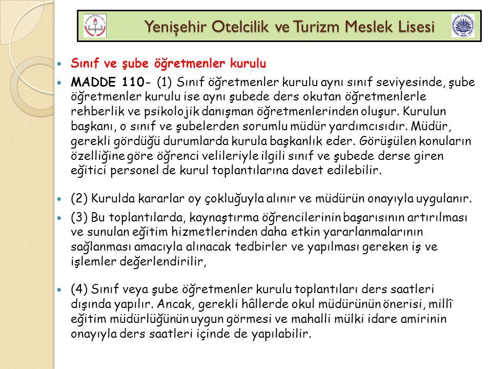 Yenişehir Otelcilik ve Turizm Meslek Lisesi Yenişehir Otelcilik ve Turizm Meslek Lisesi Sınıf ve şube öğretmenler kurulu MADDE 110- (1) Sınıf öğretmen