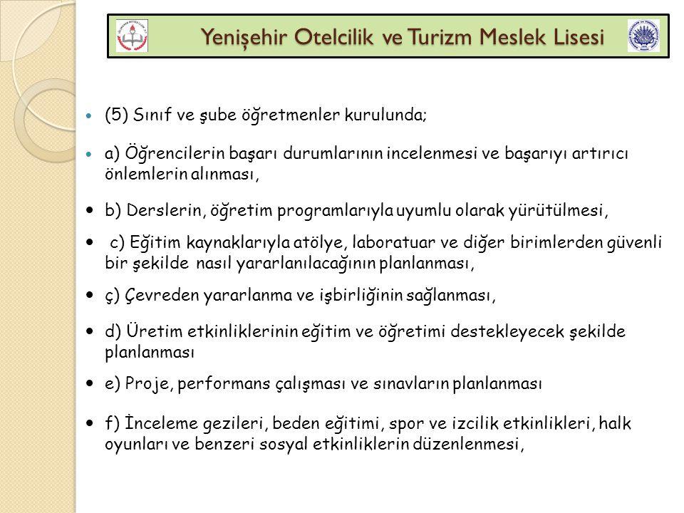 Yenişehir Otelcilik ve Turizm Meslek Lisesi Yenişehir Otelcilik ve Turizm Meslek Lisesi (5) Sınıf ve şube öğretmenler kurulunda; a) Öğrencilerin başar