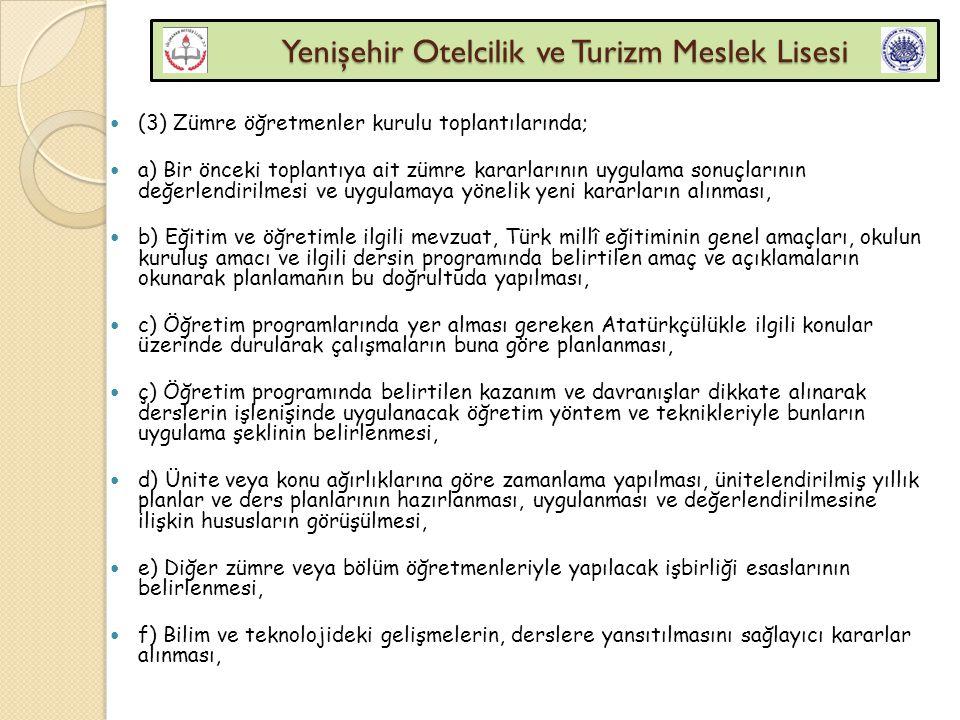 Yenişehir Otelcilik ve Turizm Meslek Lisesi Yenişehir Otelcilik ve Turizm Meslek Lisesi (3) Zümre öğretmenler kurulu toplantılarında; a) Bir önceki to